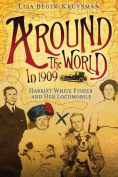 Around the World in 1909 - Harriet White Fisher and Her Locomobile