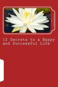 12 Secrets to a Happy and Successful Life