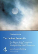 """The Undead Among Us - The Figure of the Vampire as the """"Unknown Other"""" and Its Representation in """"True Blood"""""""