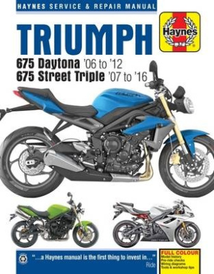 Triumph 675 Daytona & Street Triple Service and Repair Manual: 2006 to 2015