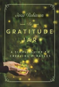 The Gratitude Jar a Simple Guide to Creating Miracles