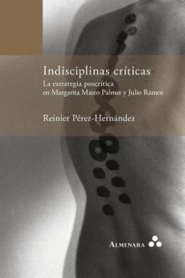 Indisciplinas Criticas. La Estrategia Poscritica En Margarita Mateo Palmer y Julio Ramos