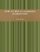 How to Win at Gambling Guaranteed