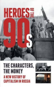 Heroes of the '90s - People and Money. the Modern History of Russian Capitalism