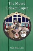 The Mouse Cricket Caper