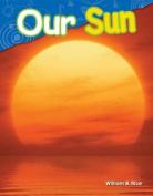 Our Sun (Library Bound) (Grade 1)