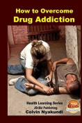 How to Overcome Drug Addiction