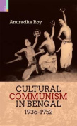 Cultural Communism in Bengal 1936-1952