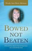 Bowed Not Beaten