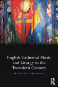 English Cathedral Music and Liturgy in the Twentieth Century