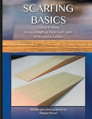 Scarfing Basics: Cutting & Gluing, Strong, Straight, & Clean Scarf Joints in Plywood & Lumber