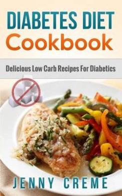 Diabetes Diet Cookbook: Delicious Low Carb Recipes for Diabetics