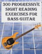 300 Progressive Sight Reading Exercises for Bass Guitar [Large Print]