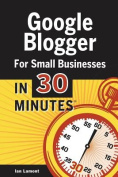 Google Blogger for Small Businesses in 30 Minutes