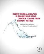 Hydrothermal Analysis in Engineering Using Control Volume Finite Element Method