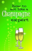 How to act like a champagne expert