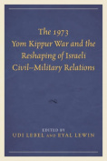 The 1973 Yom Kippur War and the Reshaping of Israeli Civil-Military Relations