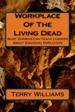 Workplace Of The Living Dead: What Zombies Can Teach Leaders About Engaging Employees