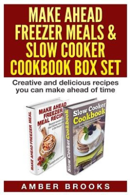 Make Ahead Freezer Meals & Slow Cooker Cookbook Box Set  : Creative and Delicious Recipes You Can Make Ahead of Time