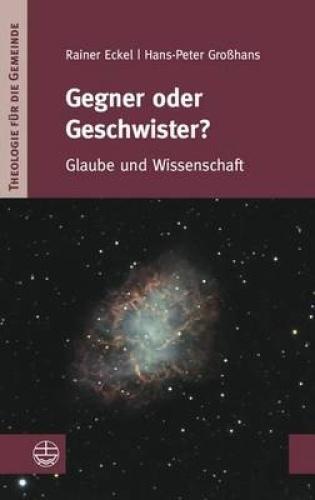 Gegner Oder Geschwister?: Glaube Und Wissenschaft (Theologie Fur Die Gemeinde