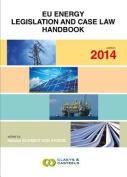 Eu Energy Legislation and Case Law Handbook 2014