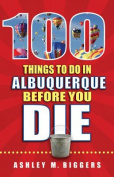 100 Things to Do in Albuquerque Before You Die