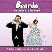 Beardo: Til Debt Do Us Part