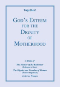 God's Esteem for the Dignity of Motherhood - Study Guide