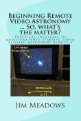 Beginning Remote Video Astronomy ... So, What's the Matter?