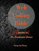 Web Coding Bible (18 Books in 1 -- HTML, CSS, JavaScript, PHP, SQL, XML, Svg, Canvas, Webgl, Java Applet, ActionScript, Htaccess, Jquery, Wordpress, Seo and Many More)