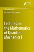 Lectures on the Mathematics of Quantum Mechanics: General Theory