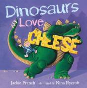Dinosaurs Love Cheese