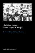 Claiming Identity in the Study of Religion: Social and Rhetorical Techniques Examined