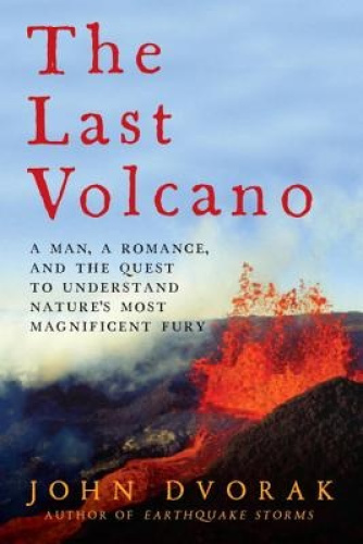 The Last Volcano: A Man, a Romance, and the Quest to Understand Nature's Most