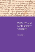 Wesley and Methodist Studies, Volume 6
