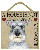 Schnauzer Gift - Plaque 'House is not a Home' - Hang it or Stand it on the easel..