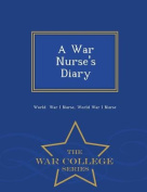 A War Nurse's Diary - War College Series