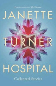 Janette Turner Hospital Collected Stories