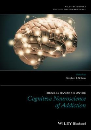 The Wiley Handbook on the Cognitive Neuroscience of Addiction.
