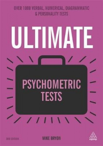 Ultimate Psychometric Tests: Over 1000 Verbal, Numerical, Diagrammatic and