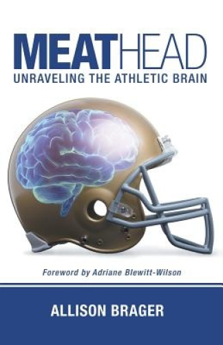 Meathead: Unraveling the Athletic Brain by Allison Brager.