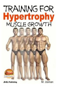 Training for Hypertrophy - Muscle Growth