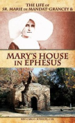 The Life of Sr. Marie de Mandat-Grancey & Mary's House in Ephesus
