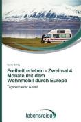 Freiheit Erleben - Zweimal 4 Monate Mit Dem Wohnmobil Durch Europa [GER]