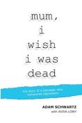 mum, i wish i was dead