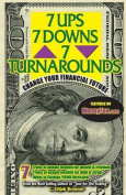 7 Ups, 7 Downs & 7 Turnarounds  : Change Your Financial Future