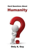 Hard Questions about Humanity