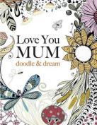 Love You Mum: Doodle & Dream