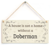 A House Is Not A Home Without A Doberman - Handmade Rustic Country Home Style Wooden Dog Sign / Plaque