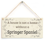 A House Is Not A Home Without A Springer Spaniel - Handmade Rustic Country Home Style Wooden Dog Sign / Plaque